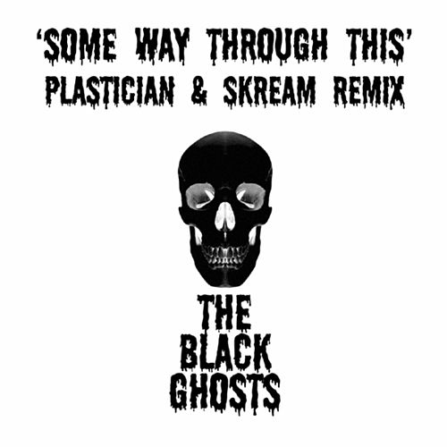 Play & Download Some Way Through This (Plastician & Skream Remix) by The Black Ghosts | Napster