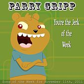 Play & Download You're The Jerk Of The Week - Single by Parry Gripp | Napster