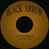 Play & Download Life Too Short by Lloyd Brown | Napster