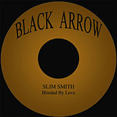 Play & Download Blinded By Love by Slim Smith | Napster