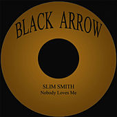 Play & Download Nobody Loves Me by Slim Smith | Napster