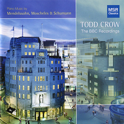 Play & Download Todd Crow - The BBC Recordings (Piano Music by Mendelssohn, Moscheles & Schumann) by Todd Crow | Napster