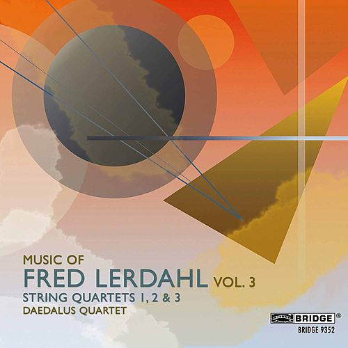 Play & Download Music of Fred Lerdahl, Vol. 3 by Daedalus Quartet | Napster