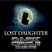 Play & Download Lost Daughter by Dark Circle Knights | Napster