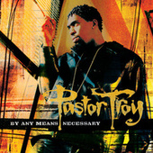 Play & Download By Any Means Necessary by Pastor Troy | Napster