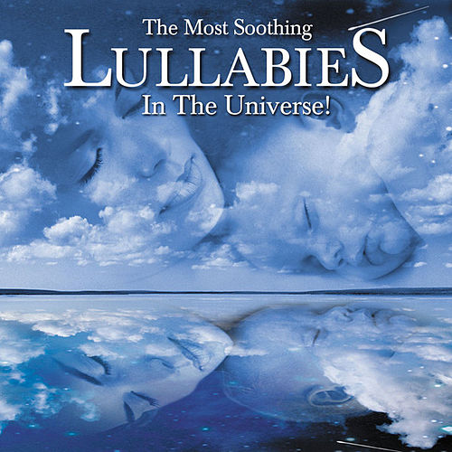 The Most Soothing Lullabies In The Universe by Various Artists