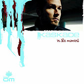 In The Moment by Kaskade