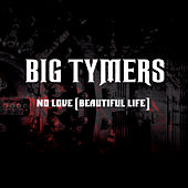 No Love (Beautiful Life) by Big Tymers