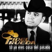 Play & Download Tú Ya Eres Cosa Del Pasado by Fidel Rueda | Napster