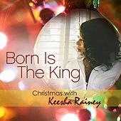 Born Is the King - Single by Keesha Rainey