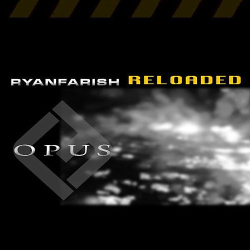 Play & Download Opus - Reloaded (Remixes, Bonus Tracks, and Rf Continuous Dj Mix) by Ryan Farish | Napster