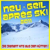 Neu - Geil - Après Ski 2011! Die Diamant Hits aus den Hütten! by Various Artists
