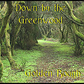 Play & Download Down by the Greenwood by Golden Bough | Napster