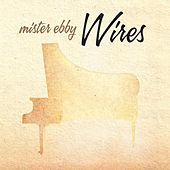 Play & Download Wires by Mister Ebby | Napster