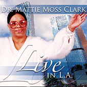 Play & Download Live In Los Angeles by Dr. Mattie Moss Clark | Napster