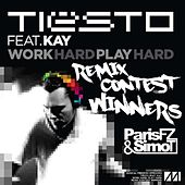 Play & Download Work Hard, Play Hard (Paris Fz & Simo T's Contest Winning Remix) (feat. Kay) - Single by Tiësto | Napster