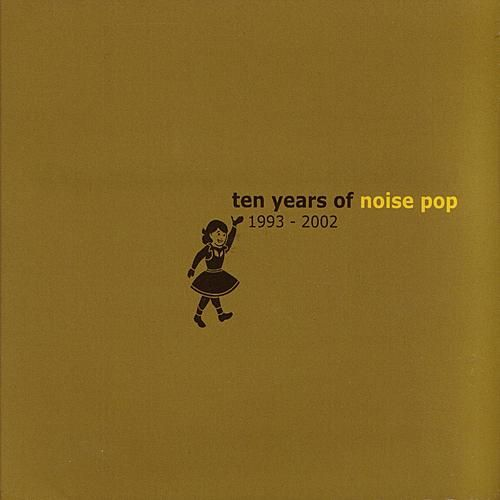 Play & Download Ten Years Of Noise Pop 1993 - 2002 by Various Artists | Napster