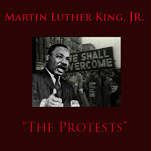 Play & Download The Protests by Martin Luther King, Jr. | Napster