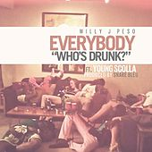 Everybody (Who's Drunk) (feat. Young Scolla) - Single by Willy J Peso