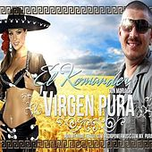 Play & Download Virgen Pura (Con Mariachi) - Single by El Komander | Napster