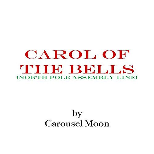 Carol of the Bells (North Pole Assembly Line) - Single by Carousel Moon