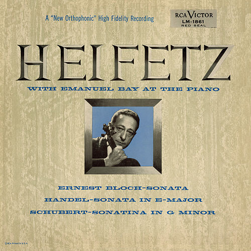 Bloch: Sonata No. 1, Handel: Sonata, Op. 1, No. 15, in E, Schubert: Sonatina, D. 408/Op. 137, No. 3 in G Minor by Jascha Heifetz