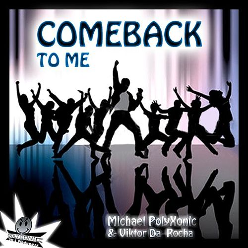 Play & Download Come Back To Me - Single by Michael Polyxonic | Napster