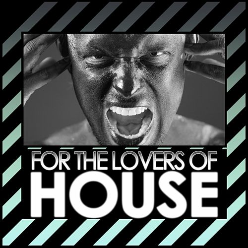 Play & Download For the Lovers of House by Various Artists | Napster
