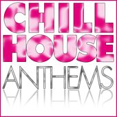Play & Download Chill House Anthems by Various Artists | Napster