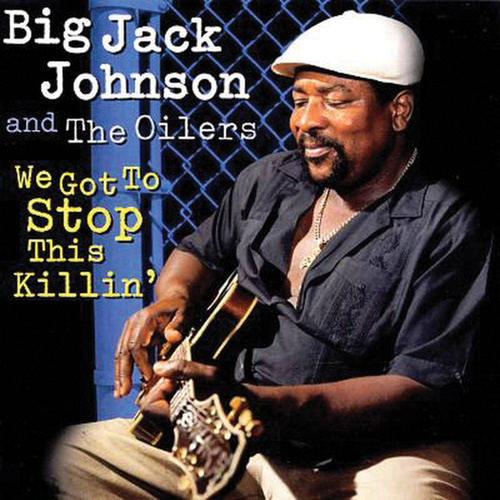We Got To Stop This Killin' by Big Jack Johnson