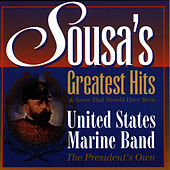 Sousa's Greatest Hits & Some That Should Have Been by United States Marine Band