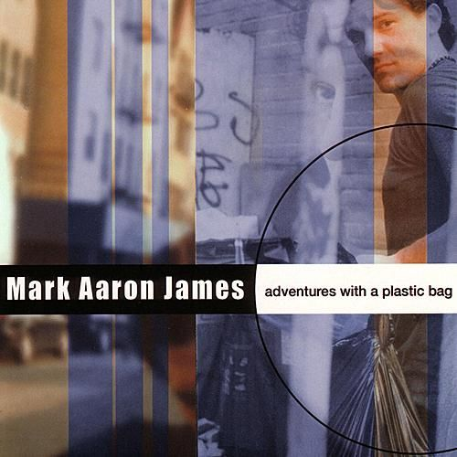 Adventures With a Plastic Bag by Mark Aaron James