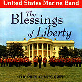 Play & Download The Blessings Of Liberty by United States Marine Band | Napster