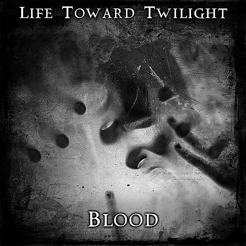 Play & Download Blood by Life Toward Twilight | Napster