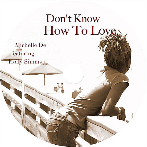 Play & Download Don't Know How to Love (Feat. Holly Simms) by Michelle De | Napster