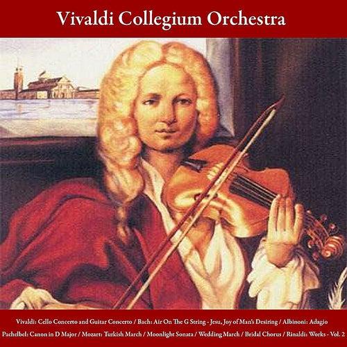 Vivaldi: Cello Concerto and Guitar Concerto / Bach: Air On The G String - Jesu, Joy of Man's Desiring / Albinoni: Adagio / Pachelbel: Canon in D Major / Mozart: Turkish March / Moonlight Sonata / Wedding March / Bridal Chorus / Rinaldi: Works, Vol. 2 by Vivaldi Collegium Orchestra