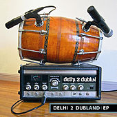 Play & Download Delhi 2 Dubland EP by Delhi 2 Dublin | Napster