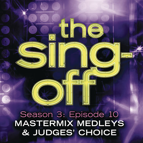 Play & Download The Sing-Off: Season 3: Episode 10 - Mastermix Medleys & Judge's Choice by Various Artists | Napster