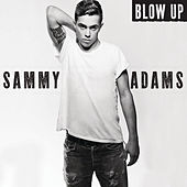 Blow Up by Sammy Adams