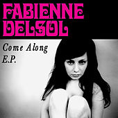 Play & Download Come Along EP (From the Toyota Prius TV Ad) by Fabienne DelSol | Napster