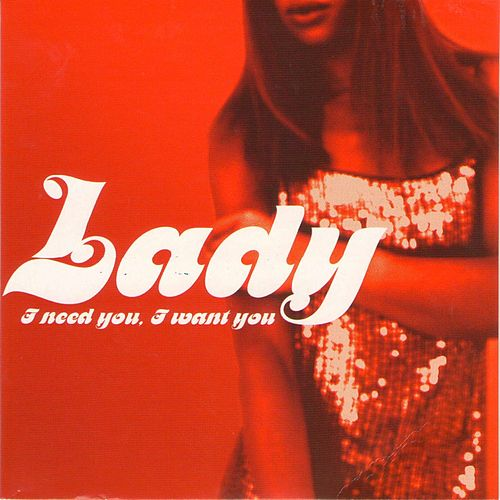 I Need You, I Want You by Lady