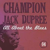 Play & Download All About the Blues (Vol. 4) by Champion Jack Dupree | Napster