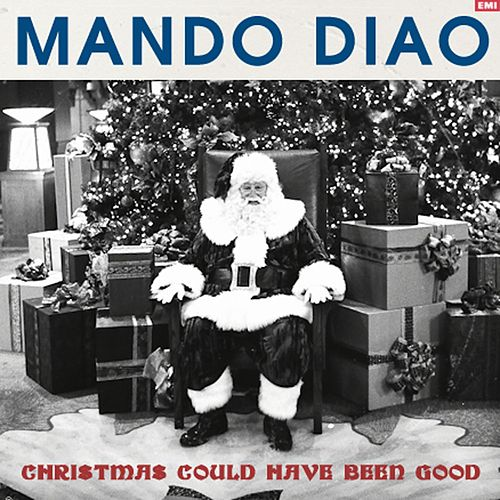 Play & Download Christmas Could Have Been Good by Mando Diao | Napster