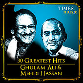 30 Greatest Hits of Ghulam Ali and Mehdi Hassan by Various Artists