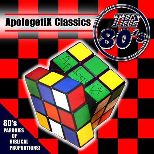 Apologetix Classics: 80's by ApologetiX