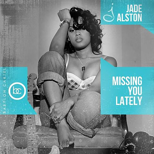Missing You Lately - Single by Jade Alston