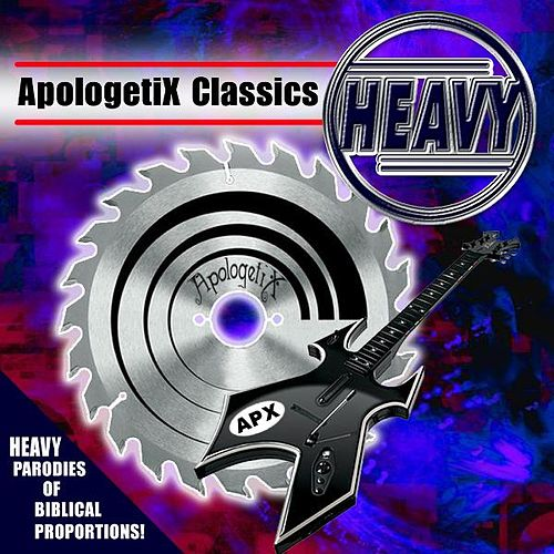 Play & Download Apologetix Classics: Heavy by ApologetiX | Napster