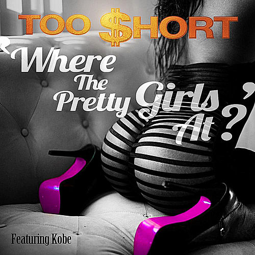 Play & Download Where the Pretty Girls At (feat. Kobe) by Too Short | Napster