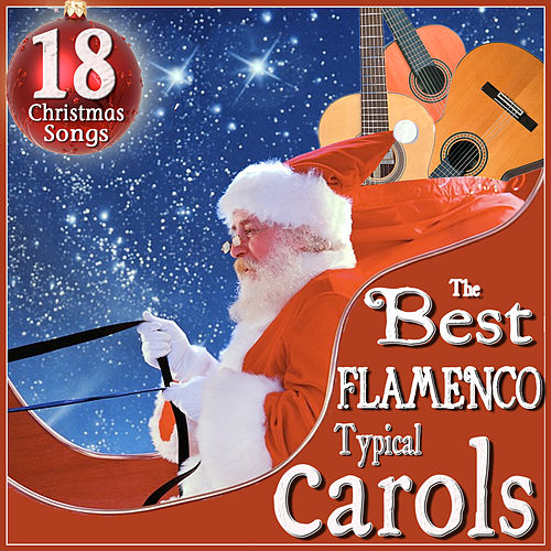Play & Download The Best Flamenco Typical Carols. 18 Christmas Songs by Various Artists | Napster