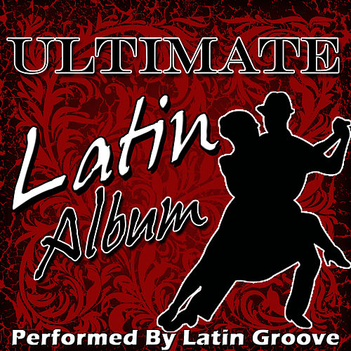 Play & Download Ultimate Latin Album by Latin Groove | Napster